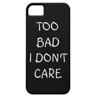 Too Bad I Don't Care iPhone Case