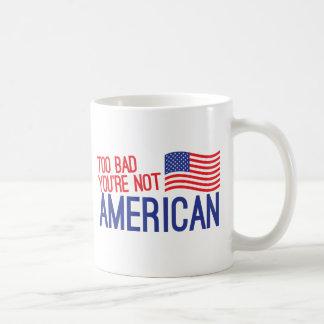 Too bad you're not AMERICAN Basic White Mug