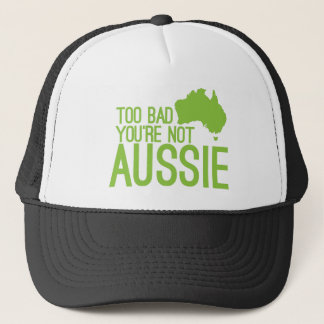 Too bad you're not AUSSIE! Trucker Hat