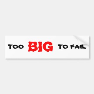 TOO BIG TO FAIL BUMPER STICKER