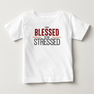 Too Blessed To Be Stressed Baby T-Shirt