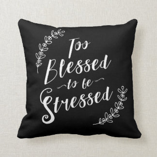 Too Blessed to be Stressed Christian Typography Cushion