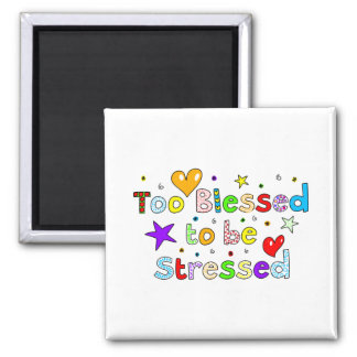 Too Blessed To Be Stressed Square Magnet