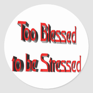 Too Blessed to be Stressed Round Stickers