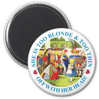 TOO BLONDE & TOO THIN - OFF WITH HER HEAD! 6 CM ROUND MAGNET