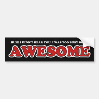 Too Busy Being Awesome Bumper Sticker