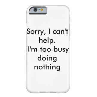 Too Busy iPhone Case Barely There iPhone 6 Case