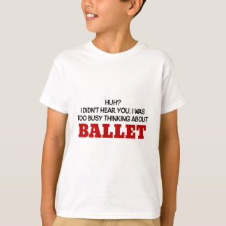 Too Busy Thinking About Ballet T-Shirt