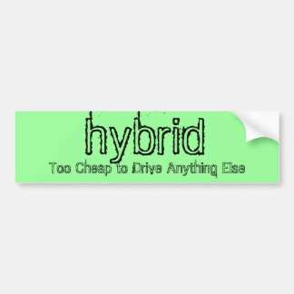 Too Cheap to Drive Anything Else, hybrid Car Bumper Sticker