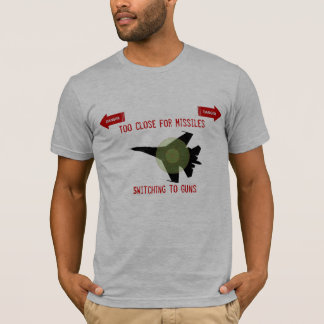 Too Close for Missles / Switching to Guns T-Shirt