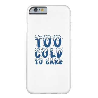 Too Cold To Care Barely There iPhone 6 Case