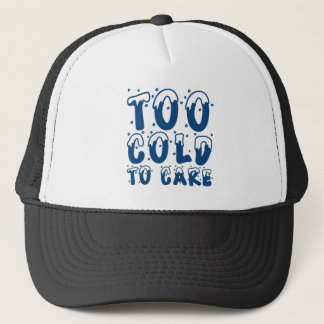 Too Cold To Care Trucker Hat