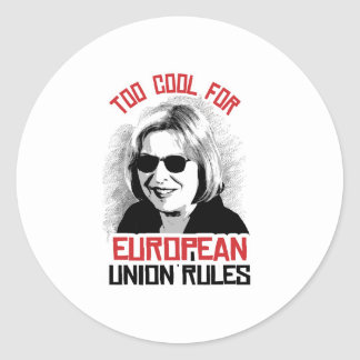 Too Cool for European Union Rules - Round Sticker