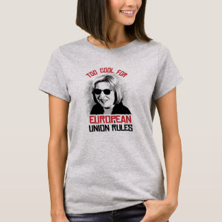 Too Cool for European Union Rules - -  T-Shirt