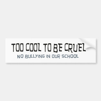 Too Cool to be Cruel No Bullying Bumper Sticker