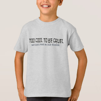 Too Cool to be Cruel T-Shirt