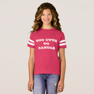 Too Cute To Handle T-Shirt