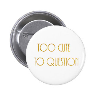 Too Cute to Question 6 Cm Round Badge