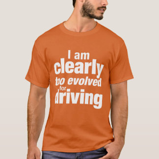 """Too Evolved For Driving"" T-Shirt"