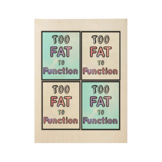 Too FAT to FUNCTION Toposter Wood Poster