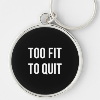 Too Fit Gym Funny Quotes Black White Key Ring