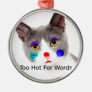 """Too Hot For Words"" Cat With Clown Makeup Metal Ornament"