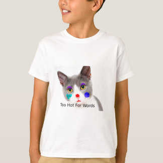 """""""Too Hot For Words"""" Cat With Clown Makeup T-Shirt"""