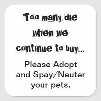 Too Many Die...Please Adopt, Spay/Neuter stickers