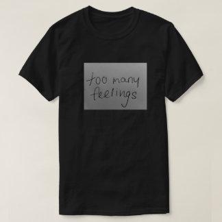 too many feels T-Shirt