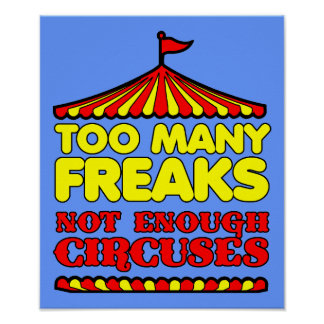Too Many Freaks Not Enough Circuses Funny Poster S