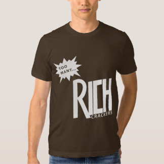 Too Many Rich Crackers T-shirt