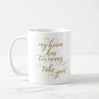 Too Many Tabs Open Coffee Mug - Gold Calligraphy