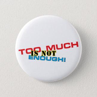 Too Much 6 Cm Round Badge