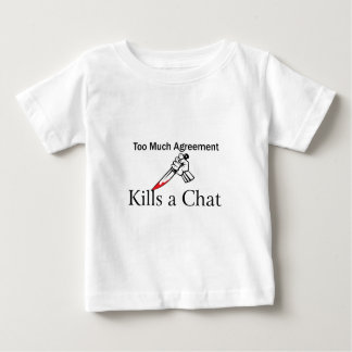 Too Much Agreement Kills a Chat Baby T-Shirt
