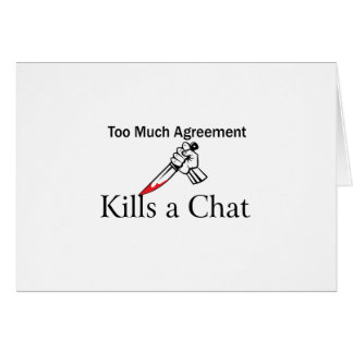 Too Much Agreement Kills a Chat Card