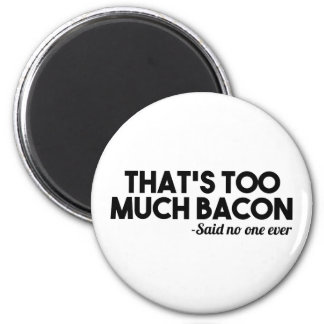 Too Much Bacon 6 Cm Round Magnet