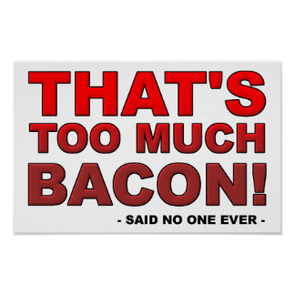 Too Much Bacon Funny Poster