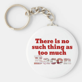 Too Much Bacon Key Chains
