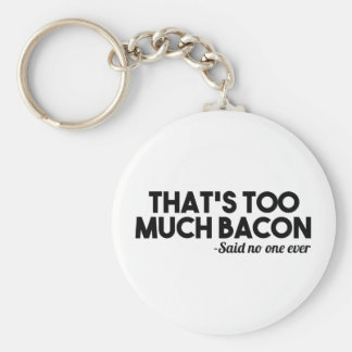 Too Much Bacon Key Ring