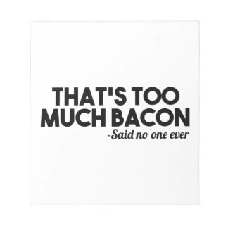 Too Much Bacon Notepads