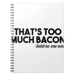 Too Much Bacon Spiral Notebook