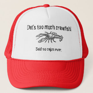 Too Much Crawfish Cajun Humorous Trucker Hat