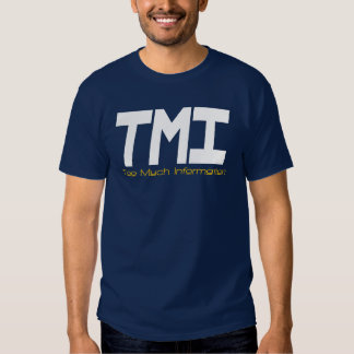 TOO MUCH INFORMATION TEES