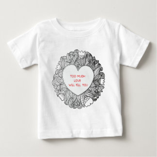 Too Much  Love  Will Kill You Baby T-Shirt