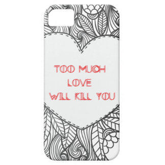 Too Much  Love  Will Kill You Case For The iPhone 5
