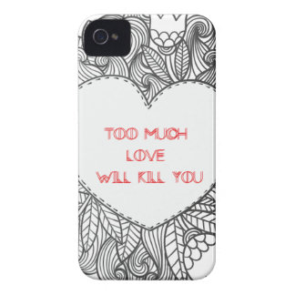 Too Much  Love  Will Kill You Case-Mate iPhone 4 Case