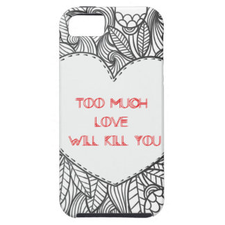 Too Much  Love  Will Kill You iPhone 5 Cases