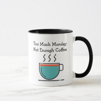 Too Much Monday, Not Enough Coffee Mug