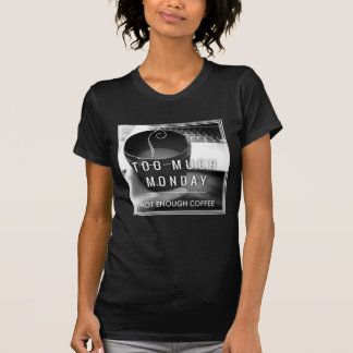 Too Much Monday Not Enough Coffee T-Shirt