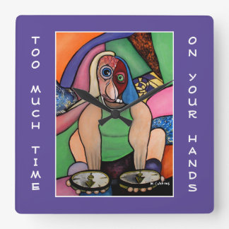 Too Much Time On Your Hands On Purple  Time Pieces Square Wall Clock